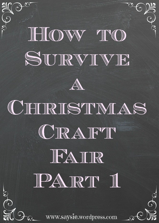 How to survive a Christmas Craft Fair Part 1